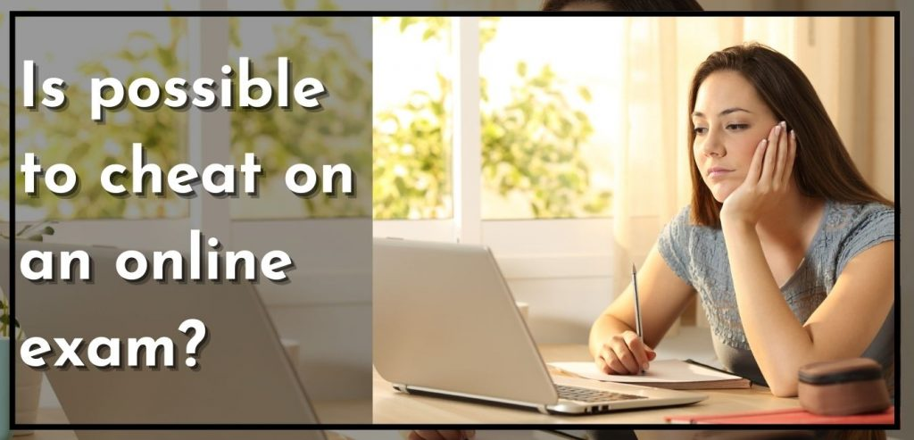 Is possible to cheat on an online exam?